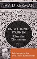 Ungläubiges Staunen - Navid Kermani - E-Book