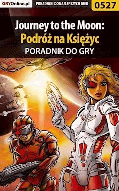 "Journey to the Moon: Podróż na Księżyc - poradnik do gry - Karolina ""Krooliq"" Talaga - ebook"