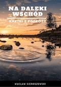 Na daleki wschód. Kartki z podróży - Wacław Sieroszewski - ebook