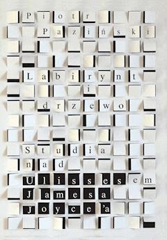 Labirynt i drzewo. Studia nad Ulissesem Jamesa Joyce'a - Piotr Paziński - ebook