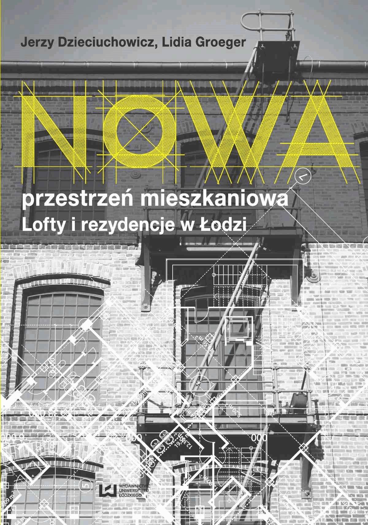 Nowa przestrzeń mieszkaniowa. Lofty i rezydencje w Łodzi - Jerzy Dzieciuchowicz, Lidia Groeger