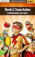 "Shrek 2: Team Action - poradnik do gry - Artur ""Roland"" Dąbrowski - ebook"