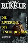 Neal Chadwick - Die Rückkehr des Leslie Morgan - Alfred Bekker - E-Book