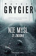 Nie myśl, że znikną - Marcin Grygiel - ebook