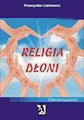 Religia dłoni. Opowiadania - Przemysław Liziniewicz - ebook