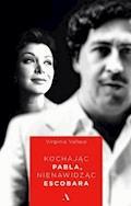 Kochając Pabla, nienawidząc Escobara - Virginia Vallejo - ebook