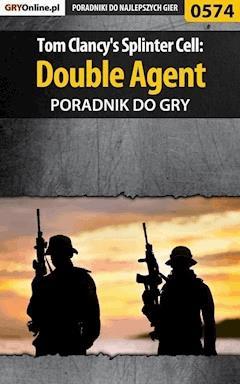 "Tom Clancy's Splinter Cell: Double Agent - poradnik do gry - Jacek ""Stranger"" Hałas - ebook"
