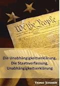 Die Unabhängigkeitserklärung, Die Staatsverfassung, Unabhängigkeitserklärung - Thomas Jefferson - E-Book