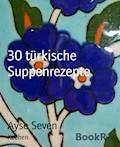 30 türkische Suppenrezepte - Ayse Seven - E-Book