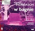 W bagnie - Arnaldur Indridason - audiobook