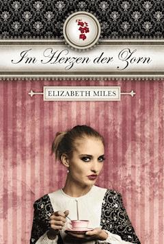 Im Herzen der Zorn - Elisabeth Miles - E-Book