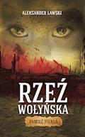 Rzeź wołyńska. Pamięć piekła - Aleksander Ławski - ebook