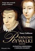Królowe rywalki. Katarzyna Medycejska i królowa Margot - Nancy Goldstone - ebook