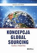 Koncepcja Global Sourcing. Teoria i praktyka - Barbara Galińska - ebook