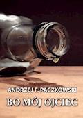 Bo mój ojciec - Andrzej F. Paczkowski - ebook