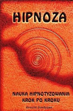 Hipnoza - nauka hipnotyzowania krok po kroku - Arnold Buzdygan - ebook