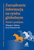 Zarządzanie informacją na rynku globalnym Teoria i praktyka - Zbigniew Malara, Jerzy Rzęchowski - ebook
