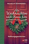 Als Weihnachten nach Hause kam - Wilhelm Bammessel - E-Book