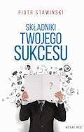 Składniki Twojego Sukcesu - Piotr Stawiński - ebook