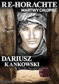 Dariusz Kankowski: Re-Horachte. Martwy Chłopiec - Dariusz Kankowski - ebook