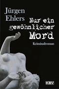 Nur ein gewöhnlicher Mord - Jürgen Ehlers - E-Book