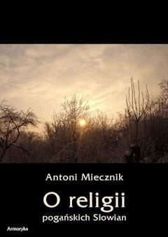 O religii pogańskich Słowian - Antoni Miecznik - ebook