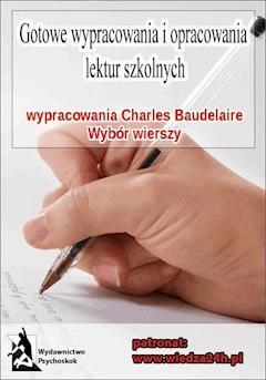 """Wypracowania - Charles Baudelaire """"Wybór wierszy"""" - Opracowanie zbiorowe - ebook"""