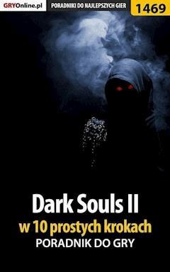 """Dark Souls II w 10 prostych krokach - Damian """"damianxozzy"""" Kubik - ebook"""