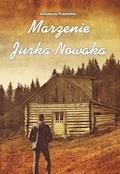 Marzenie Jurka Nowaka - Amadeusz Putzlacher - ebook