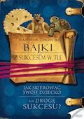 Bajki z sukcesem w tle. Jak skierować swoje dziecko na drogę sukcesu - Sławomir Żbikowski - ebook + audiobook