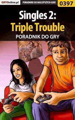 "Singles 2: Triple Trouble - poradnik do gry - Malwina ""Mal"" Kalinowska - ebook"
