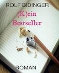(K)ein Bestseller - Rolf Bidinger - E-Book