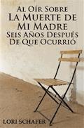 Al Oír Sobre La Muerte De Mi Madre Seis Años Después De Que Ocurrió - Lori Schafer - E-Book
