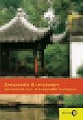 Zrozumieć Chińczyków. Kulturowe kody społeczności chińskich - Ewa Zajdler, Zbigniew Wesołowski, Jan Siniarski - ebook