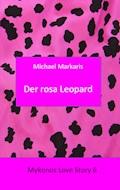 Mykonos Love Story 6 - Der Rosa Leopard - Michael Markaris - E-Book