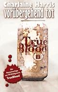 True Blood 1: Vorübergehend tot - Charlaine Harris - E-Book