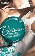 Driven. Starkes Verlangen - K. Bromberg - E-Book