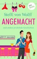 Angemacht - Steffi von Wolff - E-Book