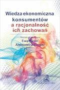 Wiedza ekonomiczna konsumentów a racjonalność ich zachowań - Aleksandra Burgiel, Ewa Kieżel - ebook