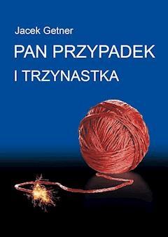 Pan Przypadek i Trzynastka - Jacek Getner - ebook