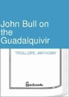 John Bull on the Guadalquivir - Anthony Trollope - ebook