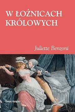 W łożnicach królowych - Juliette Benzoni - ebook