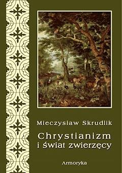 Chrystianizm a świat zwierzęcy - Mieczysław Skrudlik - ebook