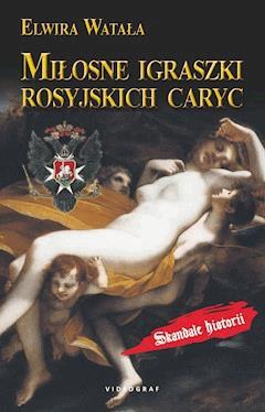 Miłosne igraszki rosyjskich caryc - Elwira Watała - ebook