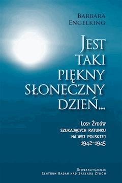Jest taki piękny słoneczny dzień... Losy Żydów szukających ratunku na wsi polskiej 1942-1945 - Prof. Barbara Engelking - ebook