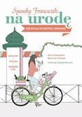 Sposoby Francuzek na urodę, szczupłą sylwetkę i zdrowie - Anne Ghesquiere, Marie de Foucault - ebook