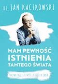 Mam pewność istnienia tamtego świata - ks. Jan Kaczkowski - ebook