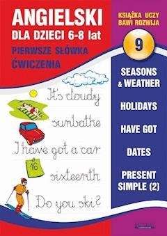 Angielski dla dzieci 9. Pierwsze słówka. Ćwiczenia. 6-8 lat. Seasons & weather. Holidays. Have got. Dates. Present Simple (2) - Joanna Bednarska - ebook