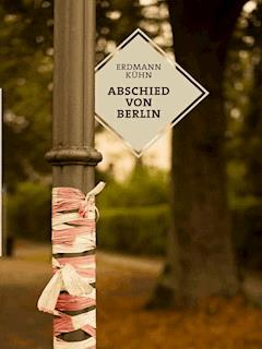 Abschied von Berlin - Erdmann Kühn - E-Book