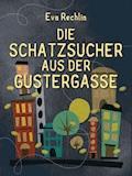 Die Schatzsucher aus der Gustergasse - Eva Rechlin - E-Book